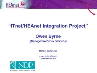 """ITnet/HEAnet Integration Project"" Owen Byrne (Managed Network Services) HEAnet Conference"