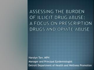 Assessing the Burden of Illicit Drug Abuse:  A Focus on Prescription Drugs and Opiate Abuse