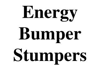 Energy Bumper Stumpers