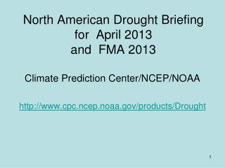 North American Drought Briefing for  April 2013  and  FMA 2013
