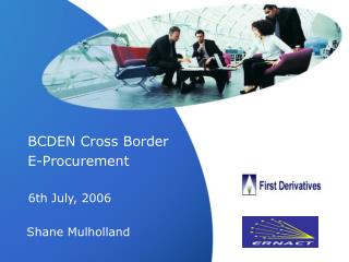 BCDEN Cross Border E-Procurement 6th July, 2006     Shane Mulholland