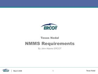 Texas Nodal NMMS Requirements By John Adams ERCOT