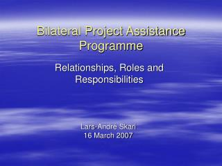 Bilateral Project Assistance  Programme