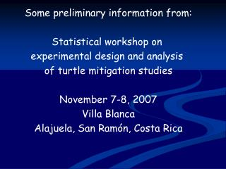 Some preliminary information from: Statistical workshop on  experimental design and analysis