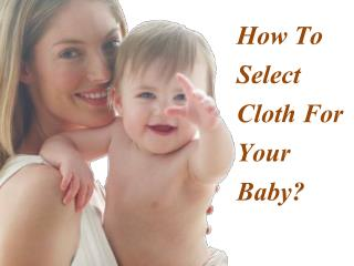 How To Select Cloth For Your Baby?