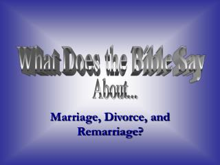 Marriage, Divorce, and Remarriage?