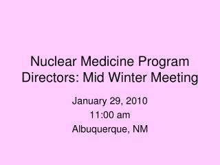Nuclear Medicine Program Directors: Mid Winter Meeting
