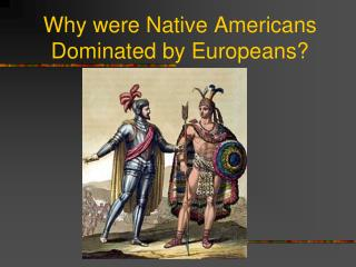 Why were Native Americans Dominated by Europeans?