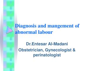 Diagnosis and mangement of abnormal labour