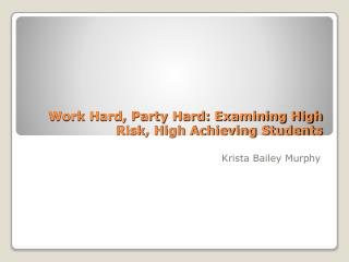 Work Hard, Party Hard: Examining High Risk, High Achieving Students