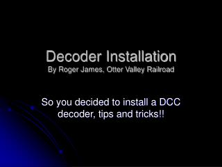 Decoder Installation By Roger James, Otter Valley Railroad