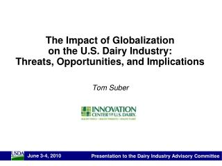 The Impact of Globalization on the U.S. Dairy Industry: Threats, Opportunities, and Implications