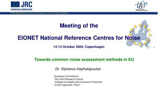 Towards common noise assessment methods in EU Dr. Stylianos Kephalopoulos European Commission