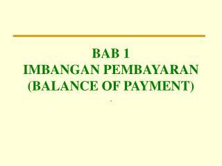 BAB 1 IMBANGAN PEMBAYARAN (BALANCE OF PAYMENT)
