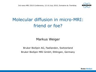 Molecular diffusion in micro-MRI: friend or foe?