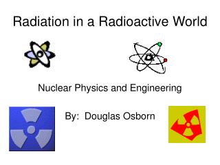 Radiation in a Radioactive World