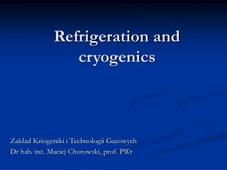 Refrigeration and cryogenics