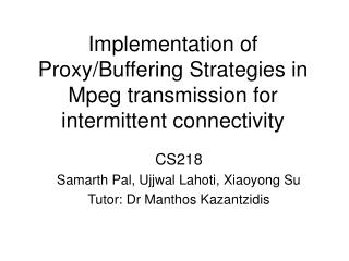 Implementation of Proxy/Buffering Strategies in Mpeg transmission for intermittent connectivity