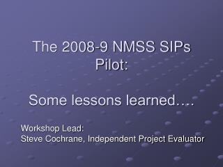 The 2008-9 NMSS SIPs Pilot:  Some lessons learned….