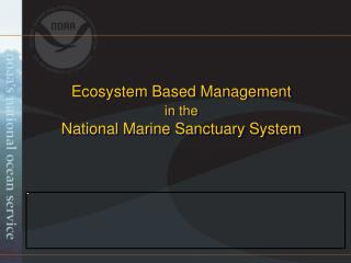 Ecosystem Based Management in the National Marine Sanctuary System