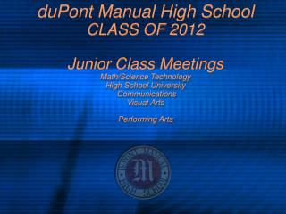 duPont Manual High School CLASS OF 2012 Junior Class Meetings Math/Science Technology High School University  Communicat