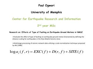 Paul  Ogwari University of Memphis Center for Earthquake Research and Information 2 nd  year  MSc
