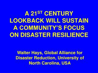 A 21 ST  CENTURY LOOKBACK WILL SUSTAIN A COMMUNITY'S FOCUS ON DISASTER RESILIENCE