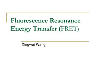 Fluorescence Resonance Energy Transfer ( FRET)
