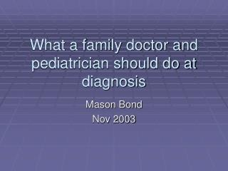 What a family doctor and pediatrician should do at diagnosis