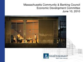 Massachusetts Community & Banking Council  Economic Development Committee June 10, 2010