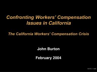 Confronting Workers' Compensation Issues in California The California Workers' Compensation Crisis