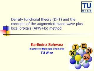 Density functional theory (DFT) and the concepts of the augmented-plane-wave plus local orbitals (APW+lo) method