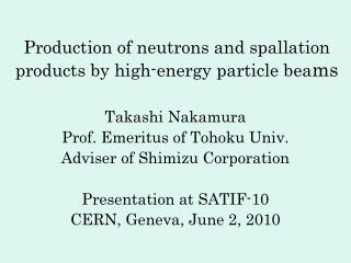 Production of neutrons and spallation products by high-energy particle bea ms