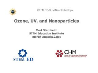 Ozone, UV, and Nanoparticles Mort Sternheim STEM Education Institute mort@umassk12