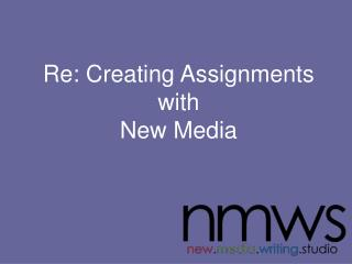 Re: Creating Assignments with New Media