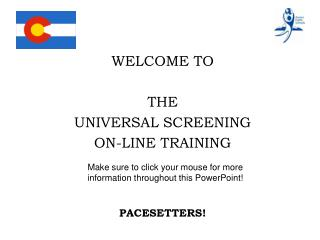 WELCOME TO THE  UNIVERSAL SCREENING ON-LINE TRAINING PACESETTERS!