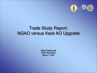 Trade Study Report: NGAO versus Keck AO Upgrade