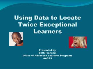 Today we will… Flag some possible Twice Exceptional    Learners using data, from both