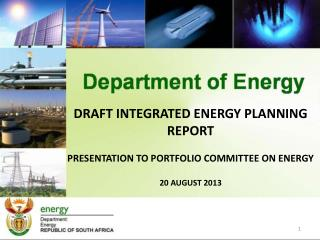 DRAFT INTEGRATED ENERGY PLANNING REPORT PRESENTATION TO PORTFOLIO COMMITTEE ON ENERGY
