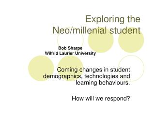 Exploring the  Neo/millenial student