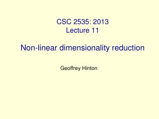 CSC 2535: 2013 Lecture 11 Non-linear dimensionality reduction