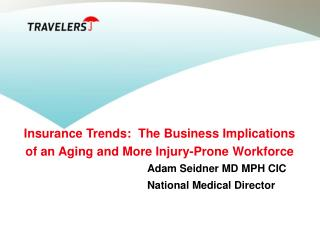 Insurance Trends:  The Business Implications  of an Aging and More Injury-Prone Workforce