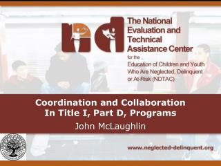 Coordination and Collaboration  In Title I, Part D, Programs John McLaughlin