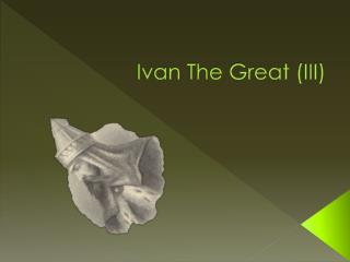 Ivan The Great ( III)