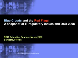 Blue Clouds  and the  Red Flags A snapshot of IT regulatory issues and DoD-2008