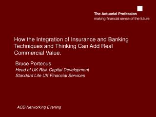Bruce Porteous Head of UK Risk Capital Development  Standard Life UK Financial Services
