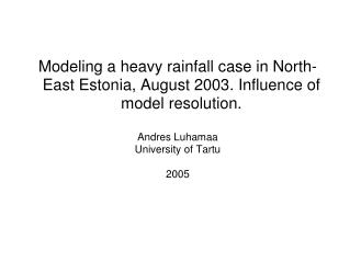 Modeling a heavy rainfall case in North-East Estonia, August 2003. Influence of model resolution.