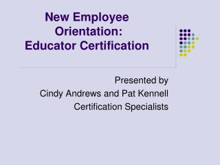 New Employee  Orientation: Educator Certification