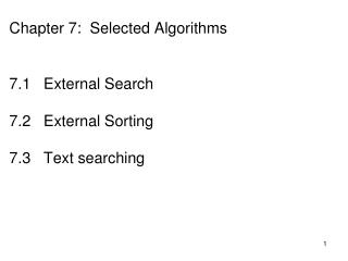 Chapter 7:  Selected Algorithms  7.1   External Search  7.2   External Sorting