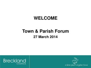 WELCOME Town & Parish Forum 27 March 2014
